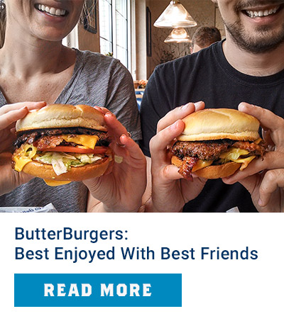 ButterBurgers: Best Enjoyed With Best Friends - Learn More