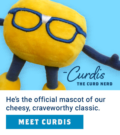He's the official mascot of our cheesy, craveworthy classic. Meet Curdis.
