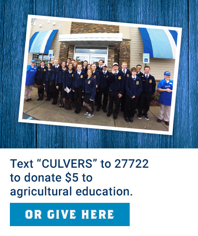 "Text ""CULVERS"" to 27722 to donate $5 to agricultural education. Or Give Here."