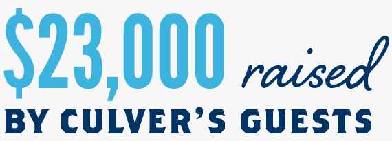 $23,000 raised by Culver's guests.