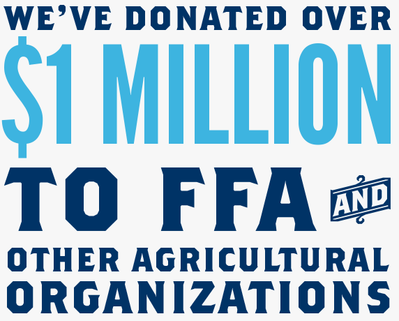 We've donated over $1 million dollars to FFA and other agricultural organizations.